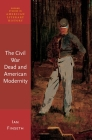 The Civil War Dead and American Modernity (Oxford Studies in American Literary History) Cover Image