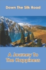 Down The Silk Road: A Journey To The Happiness: Untold Stories From Kyrgyzstan Cover Image