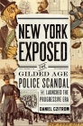 New York Exposed: The Gilded Age Police Scandal That Launched the Progressive Era Cover Image