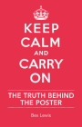 Keep Calm and Carry on: The Truth Behind the Poster Cover Image