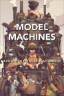 Model Machines: A History of the Asian as Automaton (Asian American History & Cultu) Cover Image