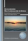 Decolonising Multilingualism in Africa: Recentering Silenced Voices from the Global South (Critical Language and Literacy Studies #26) Cover Image