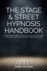 The Stage & Street Hypnosis Handbook: Entertaining scripts & strategies for stage hypnosis shows and impromptu street hypnosis routines Cover Image
