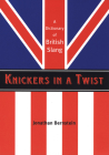 Knickers in a Twist: A Dictionary of British Slang Cover Image