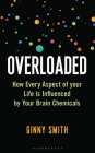 Overloaded: How Every Aspect of Your Life is Influenced by Your Brain Chemicals Cover Image