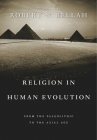 Religion in Human Evolution: From the Paleolithic to the Axial Age Cover Image