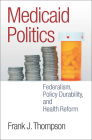 Medicaid Politics: Federalism, Policy Durability, and Health Reform (American Governance and Public Policy) Cover Image