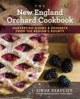 The New England Orchard Cookbook: Harvesting Dishes & Desserts from the Region's Bounty Cover Image
