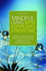 Mindful Living with Asperger's Syndrome: Everyday Mindfulness Practices to Help You Tune in to the Present Moment Cover Image