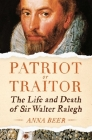 Patriot or Traitor: The Life and Death of Sir Walter Ralegh Cover Image