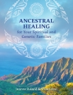 Ancestral Healing for Your Spiritual and Genetic Families Cover Image