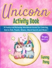 Unicorn Activity Book for Girls Ages 6-7-8: A Funny and Relaxing Workbook Game for Coloring, Dot to Dot, Puzzle, Word Search, Mazes and More !: A Funn Cover Image