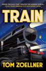Train: Riding the Rails That Created the Modern World--from the Trans-Siberian to the S outhwest Chief Cover Image