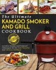 Kamado Smoker And Grill Cookbook: The Ultimate Kamado Smoker and Grill Cookbook - Innovative Recipes and Foolproof Techniques for The Most Flavorful a Cover Image