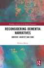 Reconsidering Dementia Narratives: Empathy, Identity and Care (Routledge Advances in the Medical Humanities) Cover Image