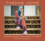 Finding Home: Portraits and Memories of Immigrants Cover Image