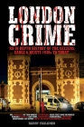London Crime: An in-depth history of the geezers, the gangs and the major heists in the UK 1930s - present day Cover Image
