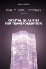 Really Useful Crystals - Volume 4: Crystal Qualities for Transformation Cover Image