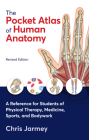 The Pocket Atlas of Human Anatomy, Revised Edition: A Reference for Students of Physical Therapy, Medicine, Sports, and Bodywork Cover Image