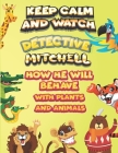 keep calm and watch detective Mitchell how he will behave with plant and animals: A Gorgeous Coloring and Guessing Game Book for Mitchell /gift for Mi Cover Image
