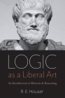 Logic as a Liberal Art: An Introduction to Rhetoric and Reasoning Cover Image