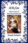 All My Cats - A Book On How To Raise Almost Perfect Cats Cover Image