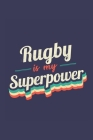 Rugby Is My Superpower: A 6x9 Inch Softcover Diary Notebook With 110 Blank Lined Pages. Funny Vintage Rugby Journal to write in. Rugby Gift an Cover Image