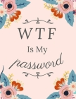 WTF Is My Password: Logbook To Protect Usernames and Passwords - With Alphabetical Order Cover Image