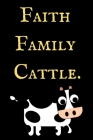 Faith Family Cattle: A Cow notebook, cow themed gift, cow birthday gift, awesome cow notebook, cow gifts for women, cow gifts for kids, cow Cover Image