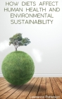 How Diets Affect Human Health and Environmental Sustainability Cover Image