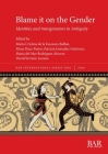 Blame it on the Gender: Identities and transgressions in Antiquity (BAR International #3005) Cover Image