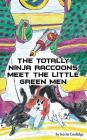 The Totally Ninja Raccoons Meet the Little Green Men Cover Image