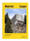 Modernist Escapes: An Architectural Travel Guide Cover Image