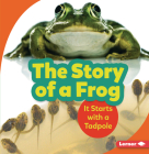 The Story of a Frog: It Starts with a Tadpole (Step by Step) Cover Image