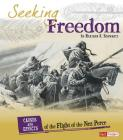 Seeking Freedom: Causes and Effects of the Flight of the Nez Perce (Cause and Effect: American Indian History) Cover Image