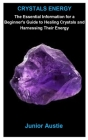 Crystals Energy: Crystals Energy: A Beginner's Guide to Healing Crystals and Harnessing Their Energy Cover Image