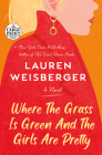 Where the Grass Is Green and the Girls Are Pretty: A Novel Cover Image