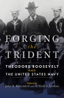 Forging the Trident: Theodore Roosevelt and the United States Navy Cover Image