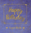 Birthday Guest Book, HARDCOVER, Birthday Party Guest Comments Book: Happy Birthday Guest Book - A Keepsake for the Future Cover Image