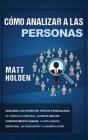 Cómo Analizar a las Personas: Descubra los diferentes tipos de personalidad, el lenguaje corporal, la psicología del comportamiento humano, la intel Cover Image
