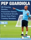 Pep Guardiola - 85 Passing, Rondos, Possession Games & Technical Circuits Direct from Pep's Training Sessions (Volume #2) Cover Image