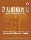 Sudoku For Wonder-Kids: Mind Boggling Puzzles For Wonder-Kids to Feel Challenged (Easy to Hard) Cover Image