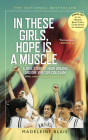 In These Girls, Hope Is a Muscle: A True Story of Hoop Dreams and One Very Special Team Cover Image
