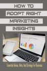 How To Adopt Right Marketing Insights: Essential Advice, Hints, And Strategy For Business: How To Do Digital Marketing For Business Cover Image