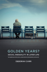 Golden Years?: Social Inequality in Later Life (American Sociological Association's Rose Series) Cover Image