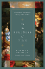 In the Fullness of Time: An Introduction to the Biblical Theology of Acts and Paul Cover Image