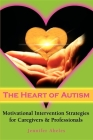 The Heart of Autism: Motivational Intervention Strategies for Caregivers & Professionals Cover Image