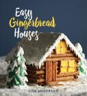 Easy Gingerbread Houses: Twenty-Three No-Bake Gingerbread Houses for All Seasons Cover Image