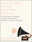 How to Make It in the New Music Business: Practical Tips on Building a Loyal Following and Making a Living as a Musician Cover Image