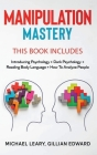 Manipulation Mastery: This Book Includes: Introducing Psychology Dark Psychology How To Analyze People Reading Body Language Cover Image